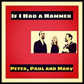 If I Had a Hammer by Peter, Paul and Mary
