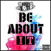 Be About It by Bobby Lotto