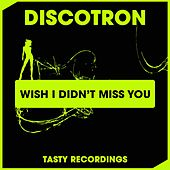 Wish I Didn't Miss You fra Discotron