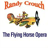 The Flying Horse Opera de Randy Crouch
