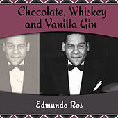 Chocolate, Whiskey and Vanilla Gin by Edmundo Ros