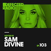 Defected Radio Episode 103 (hosted by Sam Divine) by Defected Radio