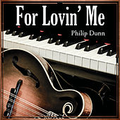 For Lovin' Me by Philip Dunn