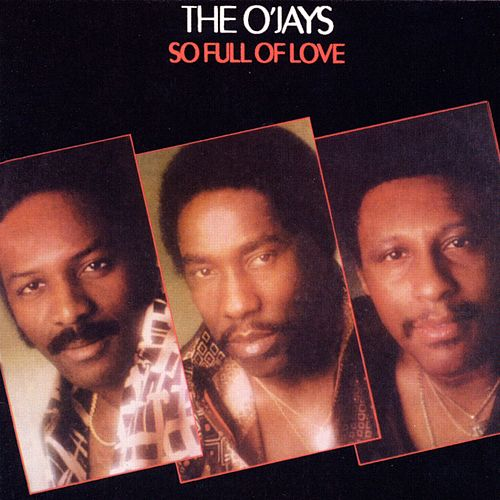 So Full Of Love by The O'Jays