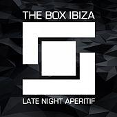 The Box Ibiza: Late Night Aperitif by Various Artists