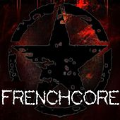 Frenchcore! (The Best Frenchcore, Uptempo Hardcore & Terror) by Various Artists