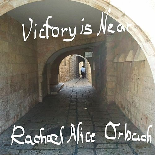 Victory is Near by Rachael Alice Orbach