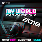 My World (Car Music Mix 2018, Best EDM, Electro House) by Various Artists
