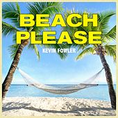 Beach Please by Kevin Fowler