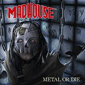 Metal or Die de Madhouse