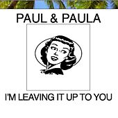 I'm Leaving It Up to You by Paul & Paula