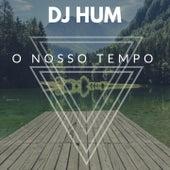 O Nosso Tempo by Dj Hum