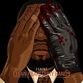 Clean Heart Dirty Hands by 2saint