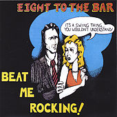 Beat Me Rocking by Eight To The Bar
