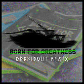 Born for Greatness (Oddkidout Remix) de Papa Roach