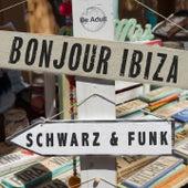 Bonjour ibiza by Schwarz and Funk
