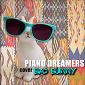 Piano Dreamers Cover Bad Bunny by Piano Dreamers