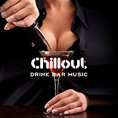 Chillout Drink Bar Music by Chillout Lounge