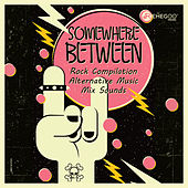 Somewhere Between (Rock Compilation, Alternative Music, Mix Sounds) by Various Artists