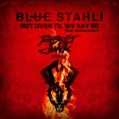 Not Over Til We Say So (Rabbit Junk Remix) de Blue Stahli