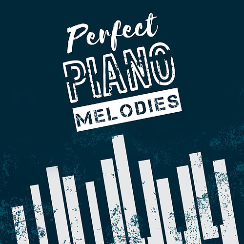 Perfect Piano Melodies by Relaxing Piano Music