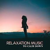 Relaxation Music to Calm Down by Relaxing Spa Music