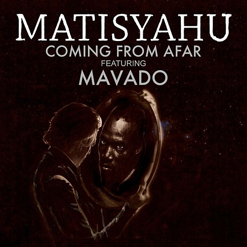 Coming from Afar by Matisyahu