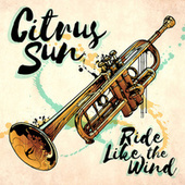 Ride Like the Wind von Citrus Sun