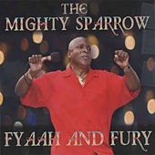 Fyaah and Fury by The Mighty Sparrow