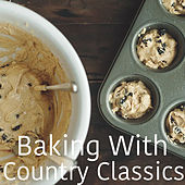 Baking With Country Classics de Various Artists