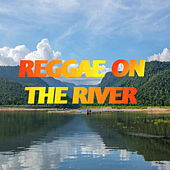 Reggae On The River by Various Artists