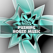 Pushing House Music by Various Artists