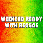 Weekend Ready With Reggae by Various Artists
