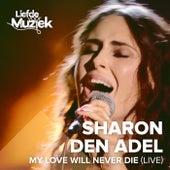 My Love Will Never Die (Uit Liefde Voor Muziek) (Live) von Sharon den Adel
