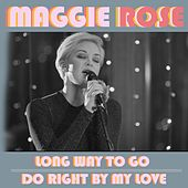 Long Way to Go / Do Right by My Love de Maggie Rose