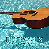 Blues Mix For The Pool von Various Artists