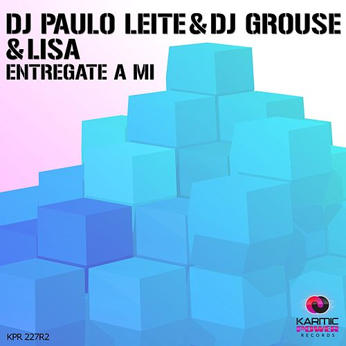 Entregate a Mi (Remixes, Pt. 2) by DJ Paulo Leite, DJ Grouse, Lisa