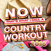 NOW That's What I Call A Country Workout 2018 by Various Artists