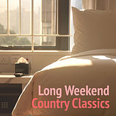 Long Weekend Country Classics by Various Artists