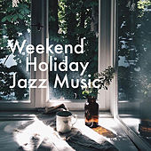 Weekend Holiday Jazz Music di Various Artists