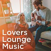 Lovers Lounge Music by Various Artists