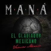 El Gladiador Mexicano (Vamos México) de Maná