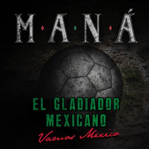 El Gladiador Mexicano (Vamos México) by Maná
