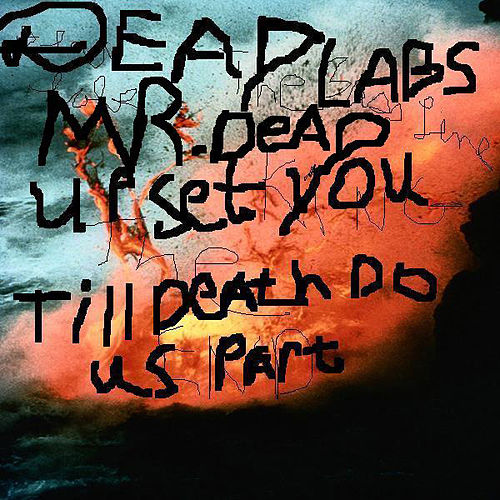 Upset You by Mr. Dead