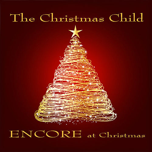 The Christmas Child by Encore At Christmas