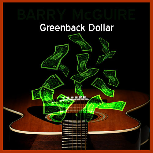 Greenback Dollar by Barry McGuire