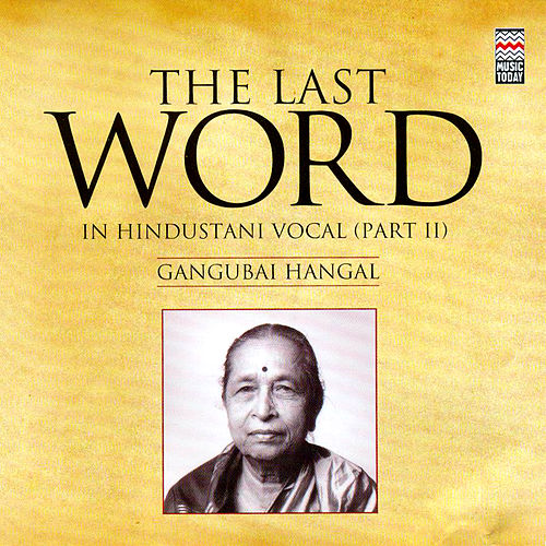 The Last Word in Hindustani Vocal (part II) - Gangubai Hangal by Gangubai Hangal
