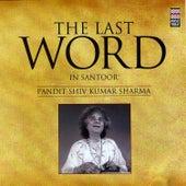 The Last Word in Santoor - Pandit Shiv Kumar Sharma de Pandit Shivkumar Sharma