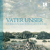 Vater unser. German Sacred Cantatas de Clematis