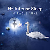 Hz Intense Sleep: Miracle Tone - Isochronic, Cleanse Negative Energy, Lucid Dreaming, Tranquil Music by Various Artists